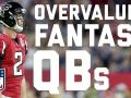 Most Overvalued Fantasy Quarterbacks for the 2017 Season
