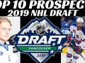 2019 NHL Draft Top 10 Prospects